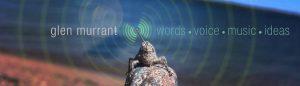 Glen Murrant: Words, Voice, Music, Ideas